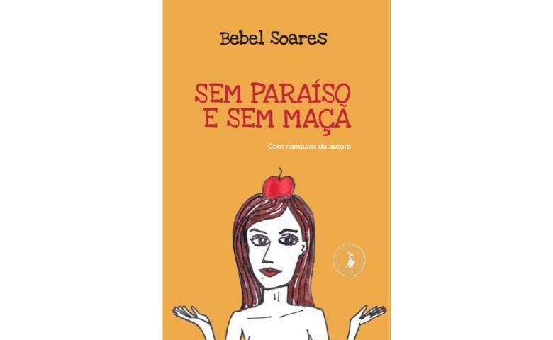 """""""Sem Paraíso e Sem Maçã""""obra literária de Bebel Soares"""